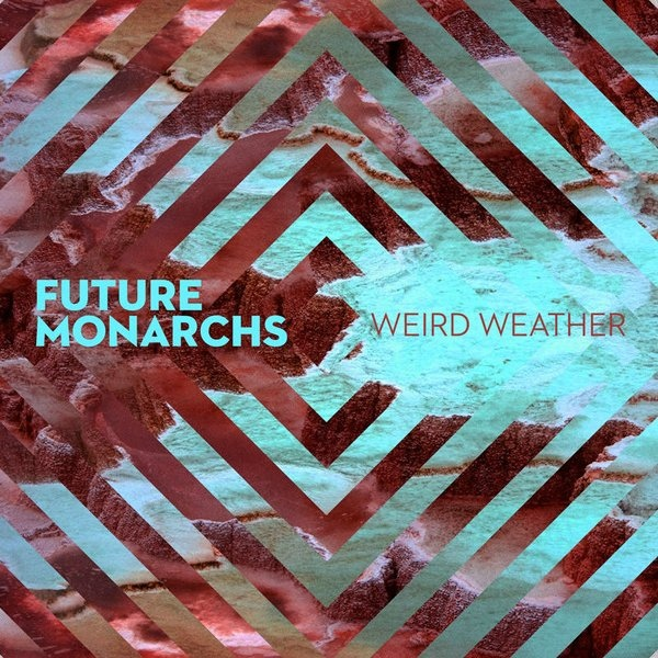 Future Monarchs - Weird Weather