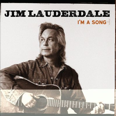 Jim Lauderdale - I'm a Song